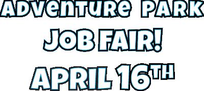 Adventure Park Job Fair, April 16th