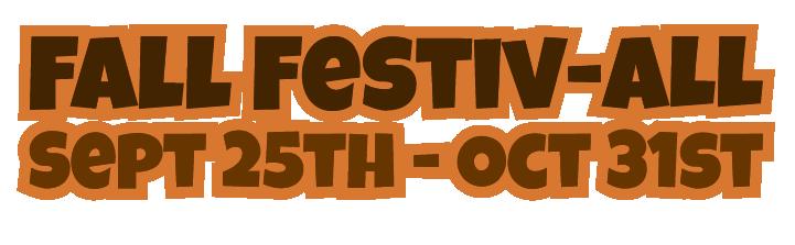 Fall Festiv-all, September 25th to October 31st